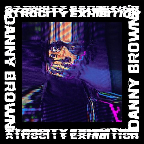 Atrocity Exhibition- Danny Brown